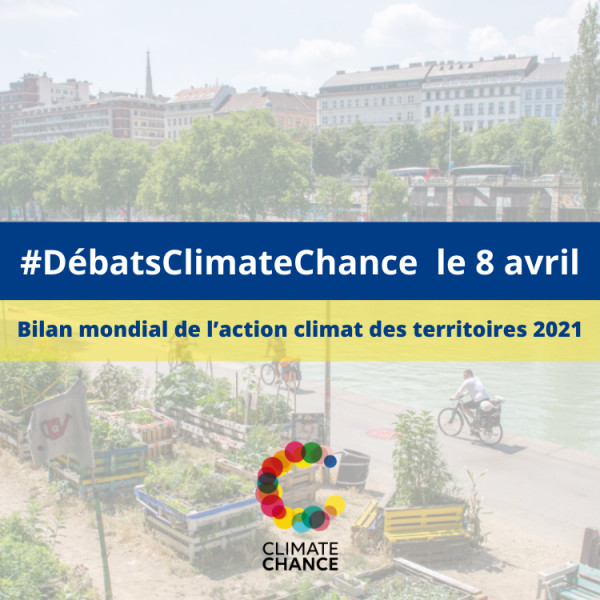 #DébatsClimateChance Bilan mondial de l'action climat des territoires 2021